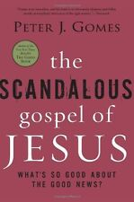 The Scandalous Gospel of Jesus: Whats So Good About the Good News? by Peter J.