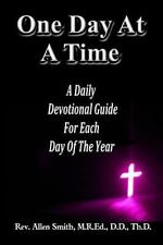 One Day at a Time : A Daily Devotional Guide for Each Day of the Year by...
