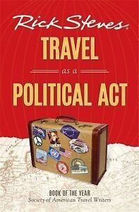 Rick Steves Travel as a Political Act Book of the Year Copyright 2015 Brand New