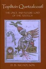 Topiltzin Quetzalcoatl: The Once and Future Lord of the Toltecs (Mesoamerican Wo