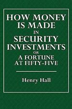 NEW How Money Is Made in Security Investments: or A Fortune at Fifty-Five