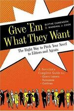 Give 'Em What They Want: The Right Way to Pitch Your Novel to Editors and Agent