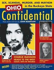Ohio Confidential : Sex, Scandal, Murder, and Mayhem in the Buckeye State by...