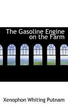 Gasoline Engine on the Farm: By Xenophon Whiting Putnam