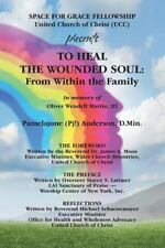 """To HEAL the WOUNDED SOUL: from Within the Family by D.Min, Pamelajune """"Pj!""""..."""