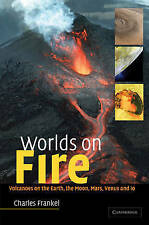 Worlds on Fire: Volcanoes on the Earth, the Moon, Mars, Venus and Io, Frankel, C