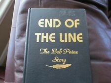 End of the Line - Bob Paine Story - Wessinger 1st Ed Biographical Paine Hist G1