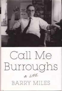 Call Me Burroughs A Life by Barry Miles BOOK William Burroughs Biography HC