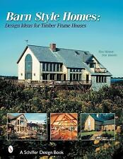 Barn Style Homes: Design Ideas for Timber Frame Houses - 275 color photos
