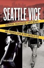 Seattle Vice : Strippers, Prostitution, Dirty Money, and Crooked Cops in the Eme