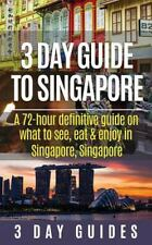 3 Day Guide to Singapore: a 72-Hour Definitive Guide on What to See, Eat and ...