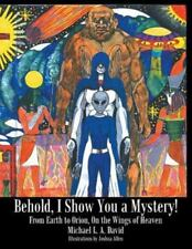 Behold, I Show You a Mystery! : From Earth to Orion, on the Wings of Heaven...