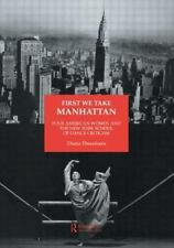 First We Take Manhattan: Four American Women and the New York School of Dance