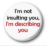 I'M NOT INSULTING YOU I'M DESCRIBING YOU - 1 inch / 25mm Button Badge - Sherlock