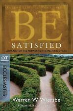 Be Satisfied Ecclesiastes: Looking for the Answer to the Meaning of Life The
