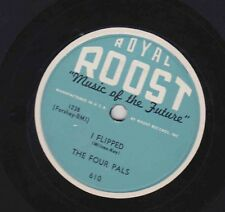 The Four Pals – 78 rpm Roost 610: I Flipped/If I Can't Have the One I Love; N-