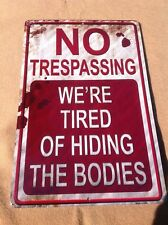 "No Trespassing Tired Hiding Bodies Sign Vintage Garage Bar Wall LARGE 18"" X 12"""