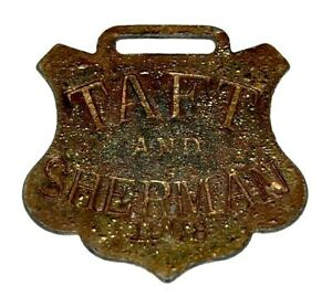 1908 WILLIAM H. TAFT SHERMAN WATCH FOB campaign pin pinback button political