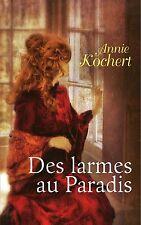 Des larmes au Paradis - Annie KOCHERT - 280 pages - NEUF