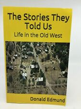 The Stories They Told Us : Life in the Old West by Donald Edmund (2017,...