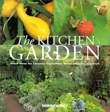 The Kitchen Garden : Fresh Ideas for Luscious Vegetables, Herbs, Flowers, and Fr