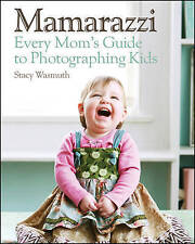 NEW Mamarazzi: Every Mom's Guide to Photographing Kids by Stacy Wasmuth