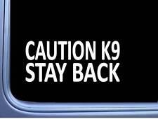 "Stay Back Caution Working k9 8"" sticker J769 decal sticker"
