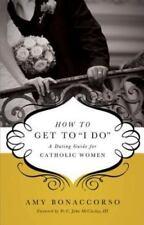 "How to Get to ""I Do"": A Dating Guide for Catholic Women (Paperback or Softback)"