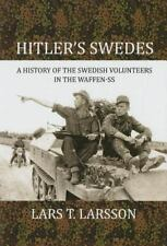 Hitler's Swedes : A History of the Swedish Volunteers in the Waffen-SS by Lars L