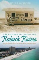 The Rise and Decline of the Redneck Riviera: An Insider's History of the Florida