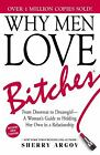 Why Men Love Bitches: From Doormat to Dreamgirl?A Woman's Guide to Holding... <br/> by Argov, Sherry | PB | Good