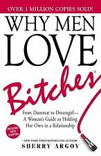 Why Men Love Bitches: From Doormat to Dreamgirl?A Woman's Guide to Holding...