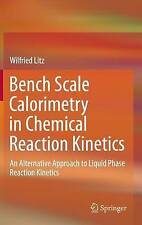 Bench Scale Calorimetry in Chemical Reaction Kinetics: An Alternative Approach t