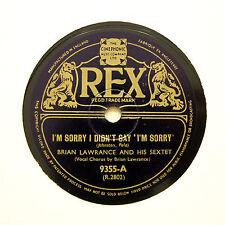 "BRIAN LAWRANCE SEXTET ""I'm Sorry I Didn't Say I'm Sorry"" (E+) REX 9355 [78 RPM]"