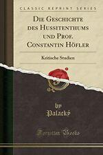 Die Geschichte des Hussitenthums und Prof. Constantin Höfler: Kritische Studien