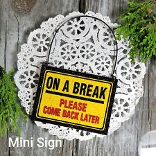DecoWords Mini  Wood Sign * ON A BREAK  Please Come Back Later Lunch break
