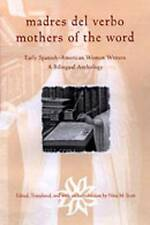 Madres del Verbo / Mothers of the Word: Early Spanish American Women Writers, A