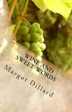 Wine and Sweet Words : Idioms and Quotes for the Wine Lover by Margot Dillard...