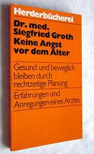 KEINE ANGST VOR DEM ALTER - Dr.med. Siegfried Groth