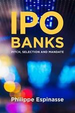 IPO Banks : Pitch, Selection and Mandate by Philippe Espinasse (2014, Hardcover)