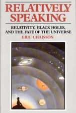 Relatively Speaking : Relativity, Black Holes, and the Fate of the Universe by E