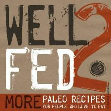Well Fed 2: More Paleo Recipes for People Who Love to Eat by Melissa Joulwan, D