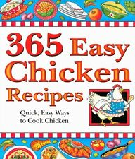365 Easy Chicken Recipes: Quick, Easy Ways to Cook