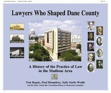 Lawyers Who Shaped Dane County: A History of The Practice of Law in the Madison