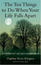 The Ten Things to Do When Your Life Falls Apart: An Emotional and Spiritual Hand