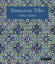 Damascus Tiles: Mamluk and Ottoman Architectural Ceramics from Syria New Hardcov
