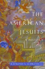 American Jesuits: A History: By Raymond Schroth