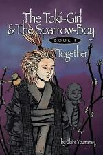 The Toki-Girl and the Sparrow-Boy  Book 3 Together (Volume 3)