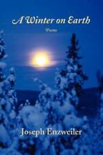 A Winter on Earth : Poems by Joseph A. Enzweiler (2006, Paperback)