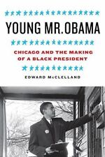 Young Mr. Obama: Chicago and the Making of a Black President by Edward McClella